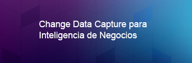 Change Data Captura para Inteligencia de Negocios