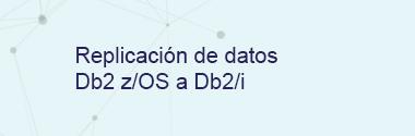Integración de datos DB2 z/OS a DB2/i