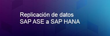 Integración de datos SAP ASE a HANA