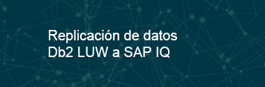Replicación de datos DB2/LUW a SAP IQ