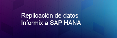 Replicación de datos Informix a HANA