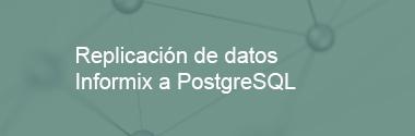 Replicación de datos Informix a PostgreSQL