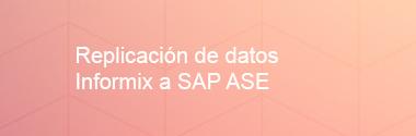 Replicación de datos Informix a SAP ASE