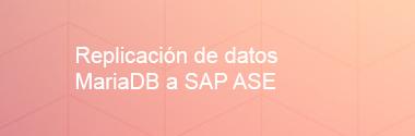 Replicación de datos MariaDB a SAP ASE