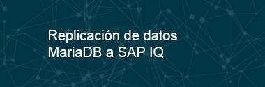 Replicación de datos MariaDB a SAP IQ