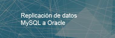 Replicación de datos MySQL a Oracle