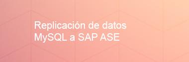 Replicación de datos entre MySQL a SAP ASE