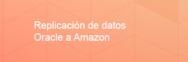 Replicación de datos Oracle a Amazon