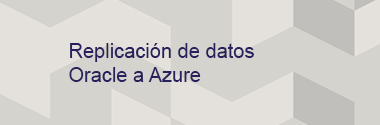 Replicación de datos Oracle a Azure
