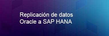 Replicación de datos Oracle a SAP HANA