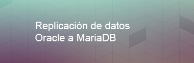 Replicación de datos Oracle a MariaDB
