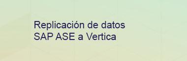Replicación de datos SAP ASE a Vertica