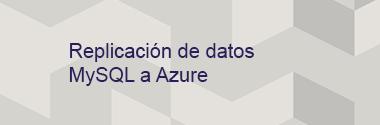 Replicación de datos MySQL a Azure