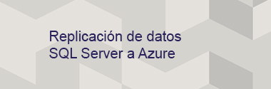 Replicación de datos SQL Server a Azure
