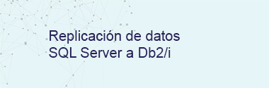 Replicación de datos SQL Server a IBM DB2/i