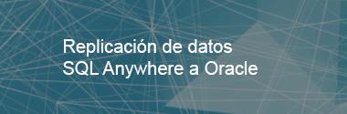 Replicación de datos SQL Anywhere a Oracle